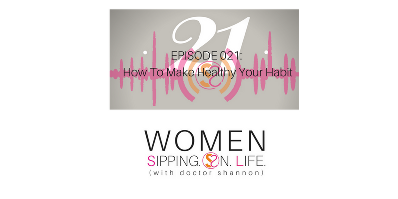 EPISODE 021: How To Make Healthy Your Habit