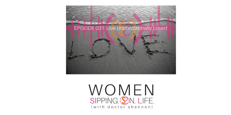 EPISODE 031: Live Unconditionally Loved