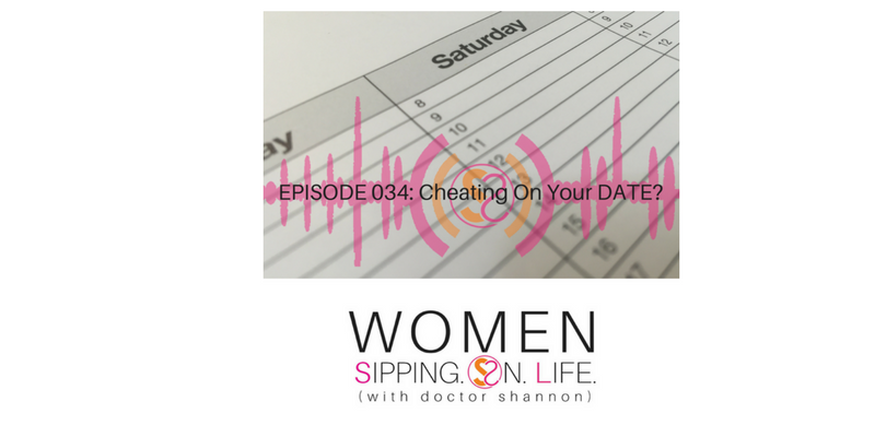 EPISODE 034: Cheating On Your DATE?