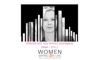 EPISODE 022: Your WHOLE Soul Matters (Heart + S.O.L.)