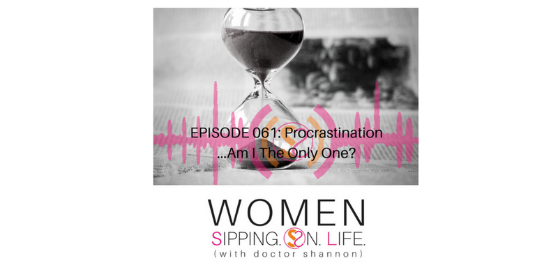 EPISODE 061: Procrastination…Am I The Only One?