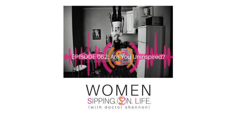 EPISODE 062: Are You Uninspired?