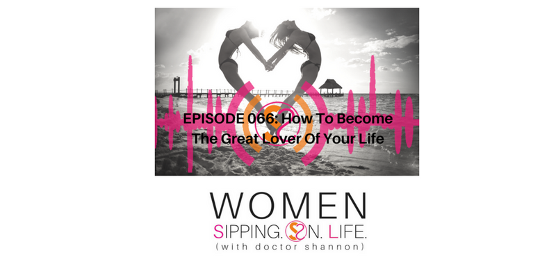 EPISODE 066: How To Become The Great Lover Of Your Life