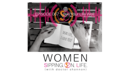 EPISODE 067: Love Your Life Well
