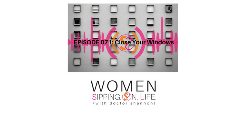 EPISODE 071: Close Your Windows