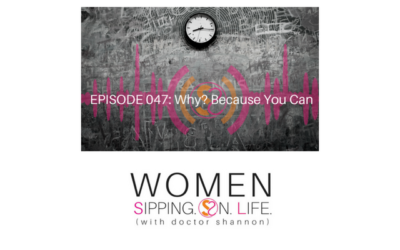 EPISODE 047: Why? Because You Can