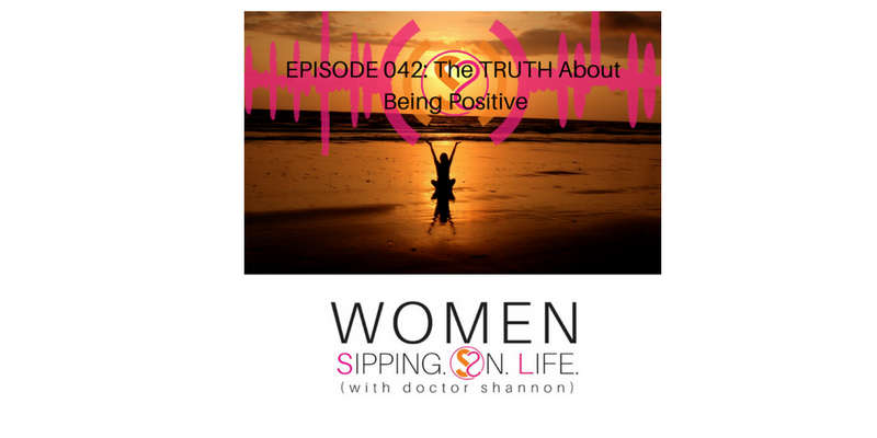EPISODE 042: The TRUTH About Being Positive