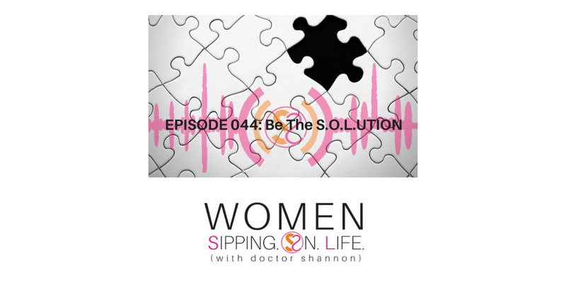 EPISODE 044: Be The S.O.L.UTION