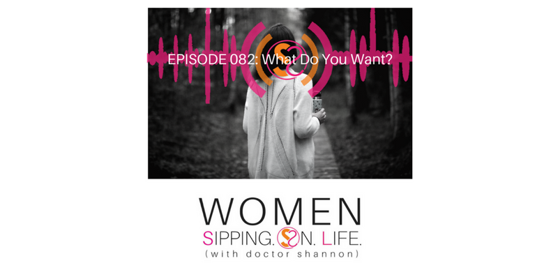 EPISODE 082: What Do You Want?