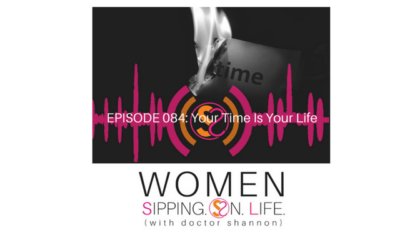 EPISODE 084: Your Time Is Your Life