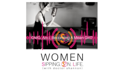 EPISODE 090: OMG, Am I Becoming A Mean Girl?