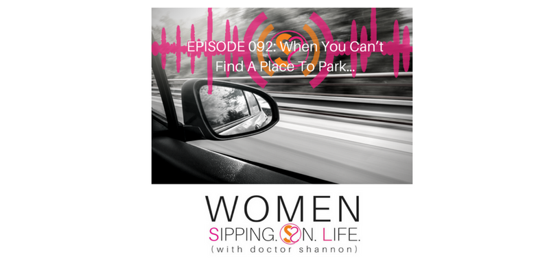 EPISODE 092: When You Can't Find A Place To Park…