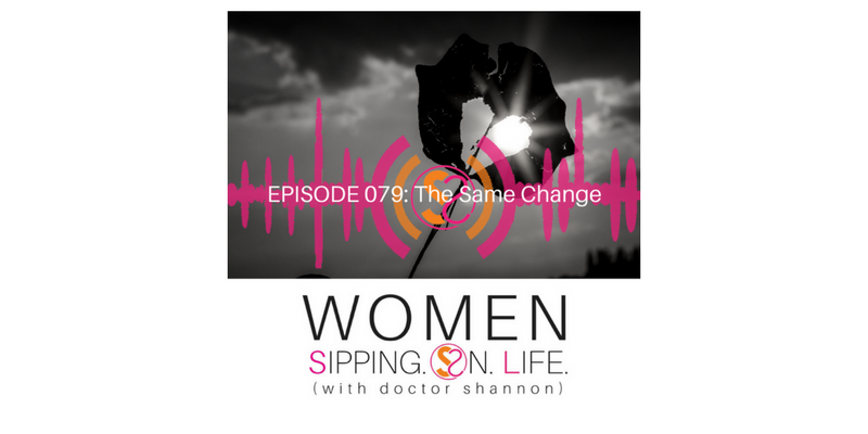 EPISODE 079: The Same Change
