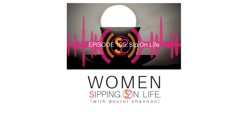 EPISODE 105: Sip On Life