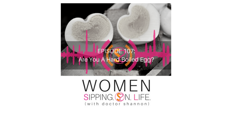 EPISODE 107: Are You A Hard-Boiled Egg?