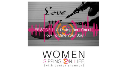 EPISODE 110: Dating Redefined – How To Date Your Soul