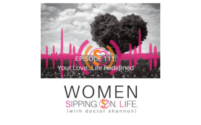 EPISODE 111: Your Love…Life Redefined
