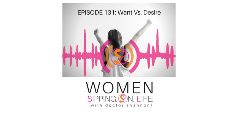 EPISODE 131: Want Vs. Desire