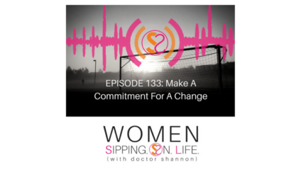 EPISODE 133: Make A Commitment For A Change