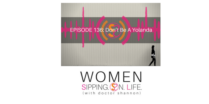 EPISODE 136: Don't Be A Yolanda
