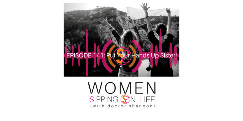 EPISODE 141: Put Your Hands Up Sister!