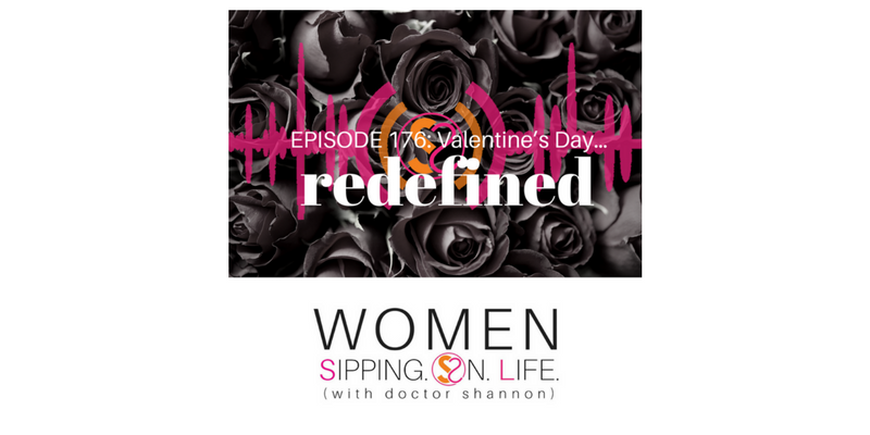 EPISODE 176: Valentine's Day…Redefined