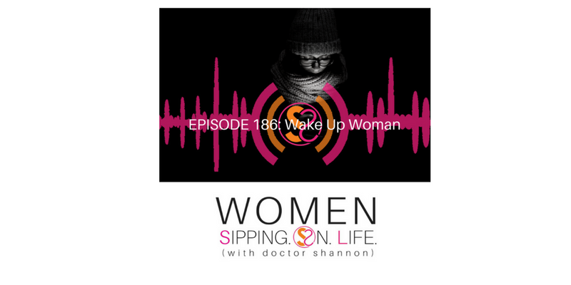 EPISODE 186: Wake Up Woman