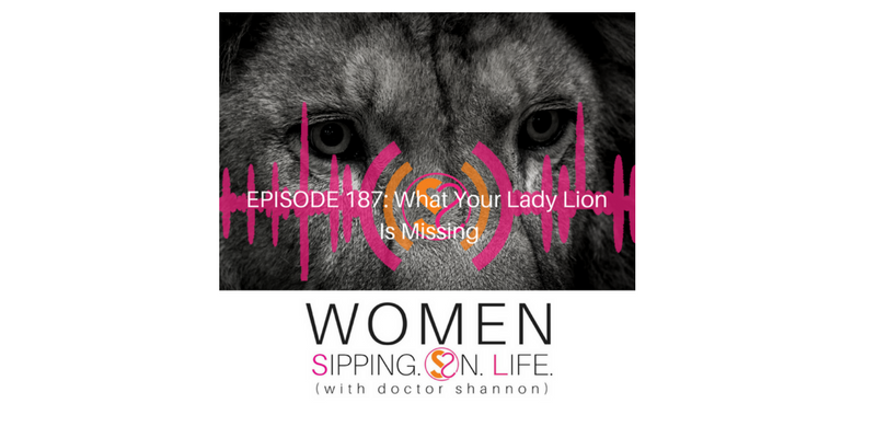 EPISODE 187: What Your Lady Lion Is Missing