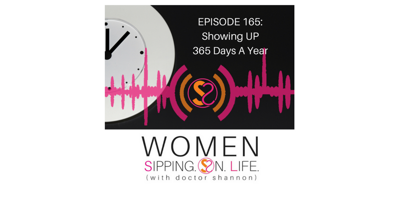 EPISODE 165: Showing UP 365 Days A Year