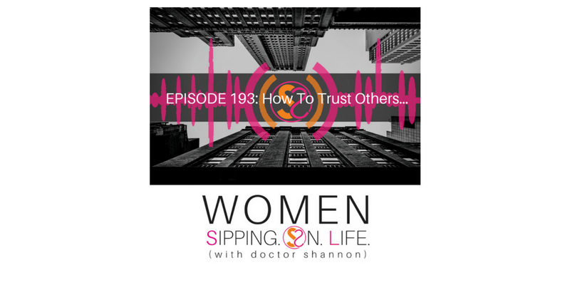 EPISODE 193: How To Trust Others…