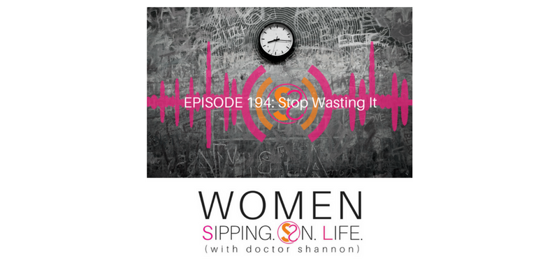 EPISODE 194: Stop Wasting It