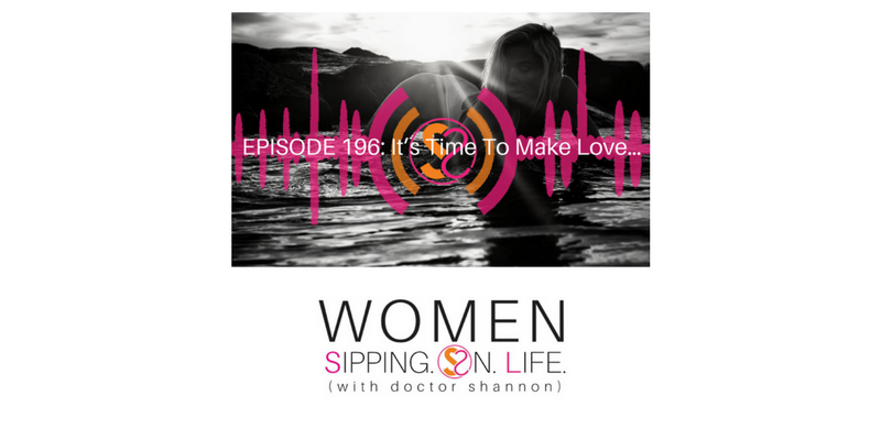 EPISODE 196: It's Time To Make Love…