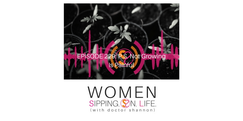 EPISODE 229: P.S. Not Growing Is Painful