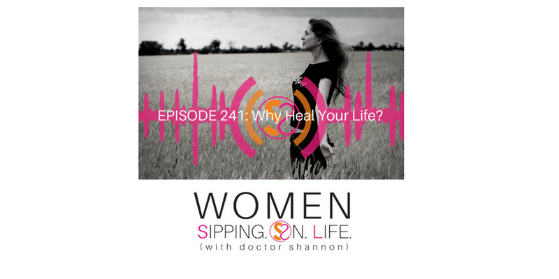 EPISODE 241: Why Heal Your Life?