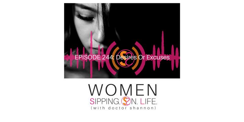 EPISODE 244: Desires Or Excuses