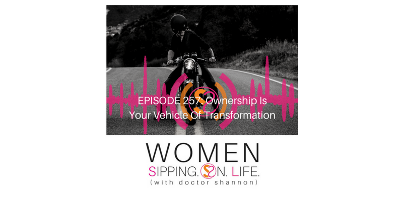 EPISODE 257: Ownership Is Your Vehicle Of Transformation