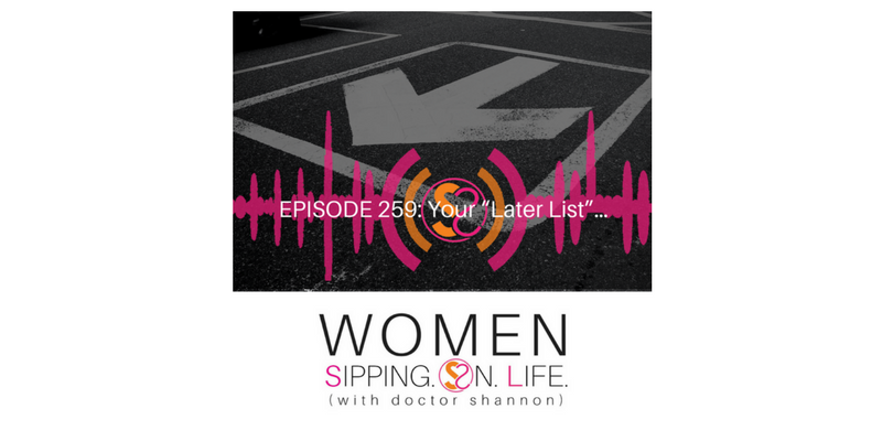 "EPISODE 259: Your ""Later List""…"