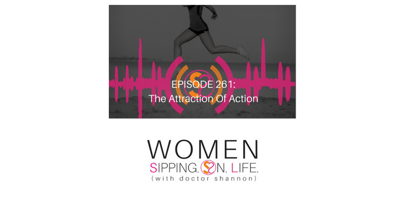 EPISODE 261: The Attraction Of Action
