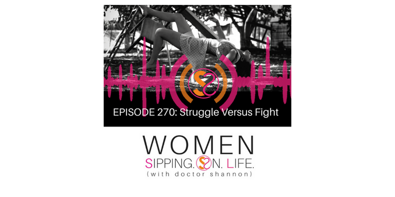 EPISODE 270: Struggle Versus Fight