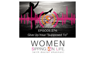 "EPISODE 274: Give Up Your ""Supposed To"""