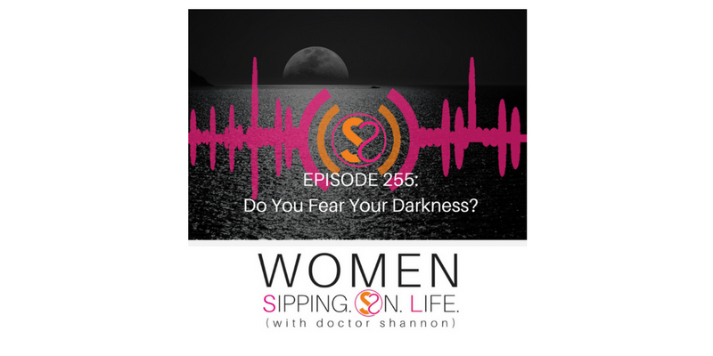 EPISODE 255: Do You Fear Your Darkness?
