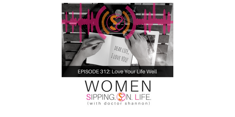 EPISODE 312: Love Your Life Well