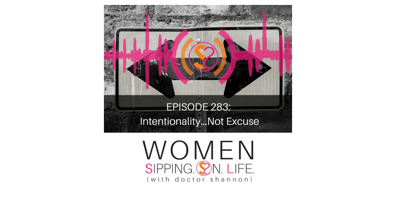 EPISODE 283: Intentionality…Not Excuse