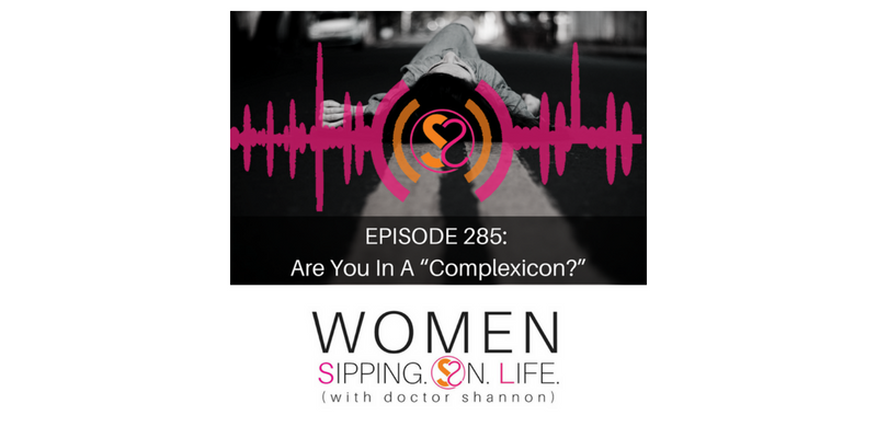 "EPISODE 285: Are You In A ""Complexicon?"""