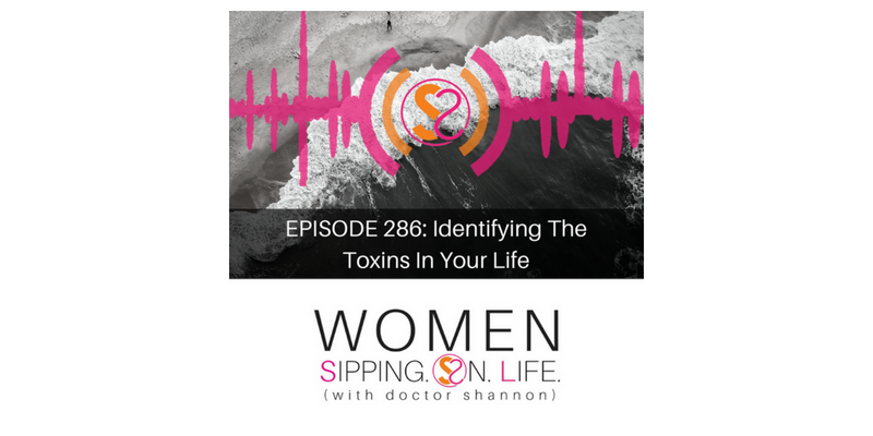 EPISODE 286: Identifying The Toxins In Your Life