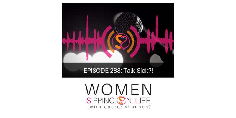 EPISODE 288: Talk-Sick?