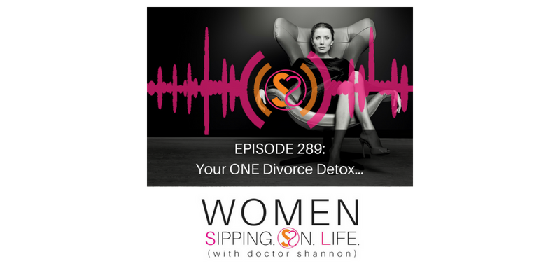 EPISODE 289: Your ONE Divorce Detox…
