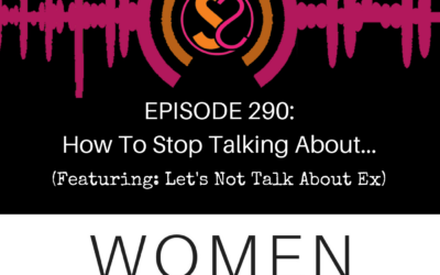 EPISODE 290: How To Stop Talking About…(Featuring: Let's Not Talk About Ex)