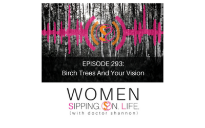 EPISODE 293: Birch Trees And Your Vision