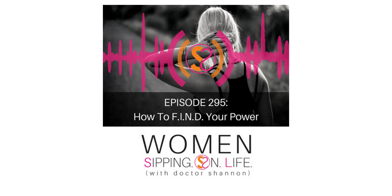 EPISODE 295: How To F.I.N.D. Your Power